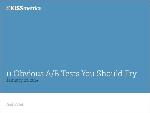 11 Obvious A/B Tests You Should Try January 23, 2014  Neil Patel