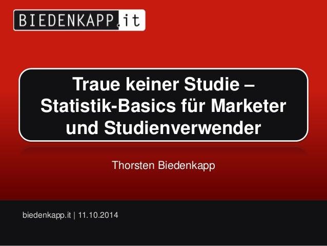 Traue keiner Studie –  Statistik-Basics für Marketer  und Studienverwender  Thorsten Biedenkapp  biedenkapp.it   11.10.201...