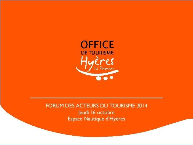 FORUM DES ACTEURS DU TOURISME 2014  Jeudi 16 octobre  Espace Nautique d'Hyères