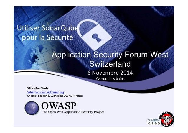 U6liser  SonarQube  pour  la  Sécurité  Application Security Forum West  Switzerland  6  Novembre  2014  Yverdon  les  bai...