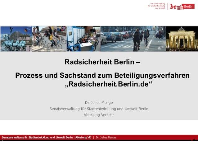 Senatsverwaltung für Stadtentwicklung und Umwelt Berlin | Abteilung VII | Dr. Julius Menge  |  Radsicherheit Berlin –  Pro...