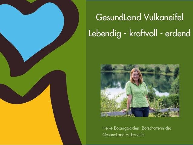 GesundLand Vulkaneifel  Lebendig - kraftvoll - erdend  Heike Boomgaarden, Botschafterin des  GesundLand Vulkaneifel