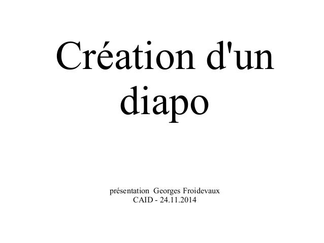 Création d'un  diapo  présentation Georges Froidevaux  CAID - 24.11.2014