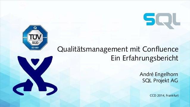 Qualitätsmanagement mit Confluence  Ein Erfahrungsbericht  André Engelhorn  SQL Projekt AG  CCD 2014, Frankfurt