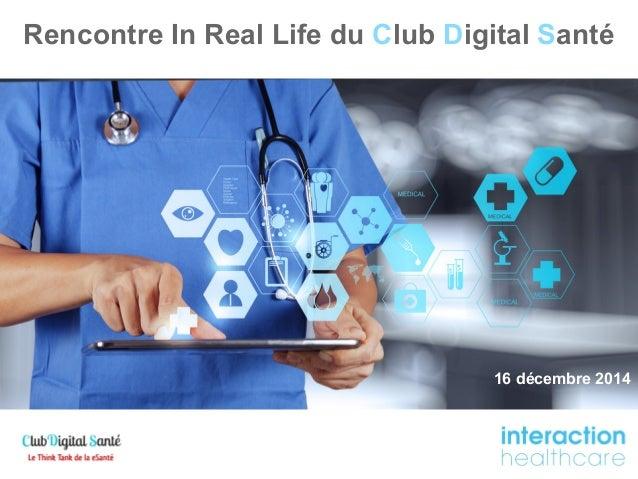 Rencontre In Real Life du Club Digital Santé  16 décembre 2014