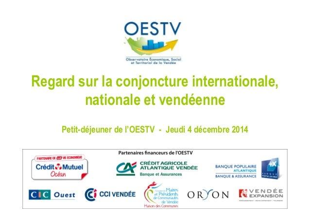 Regard sur la conjoncture internationale,  nationale et vendéenne  Petit-déjeuner de l'OESTV - Jeudi 4 décembre 2014