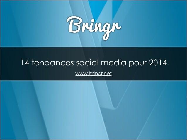 Bringr 14 tendances social media pour 2014 www.bringr.net