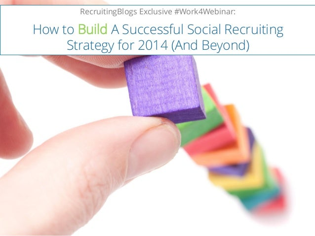 RecruitingBlogs Exclusive #Work4Webinar:  How to Build A Successful Social Recruiting Strategy for 2014 (And Beyond)
