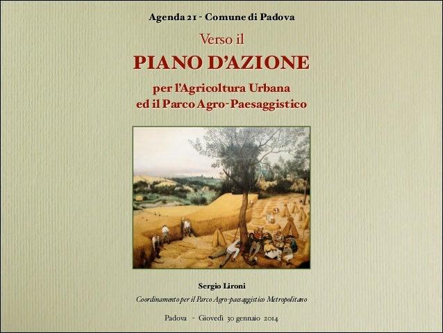 Agenda 21 - Comune di Padova  Verso il !  PIANO D'AZIONE !  per l'Agricoltura Urbana ed il Parco Agro-Paesaggistico  Sergi...
