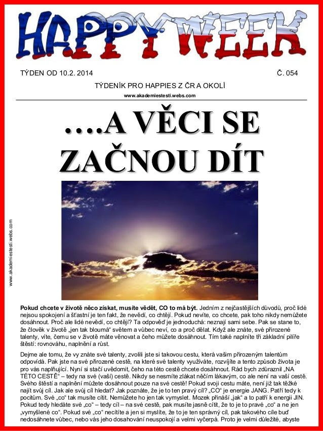 TÝDEN OD 10.2. 2014  Č. 054 TÝDENÍK PRO HAPPIES Z ČR A OKOLÍ  www.akademiestesti.webs.com  www.akademiestesti.webs.com  Po...