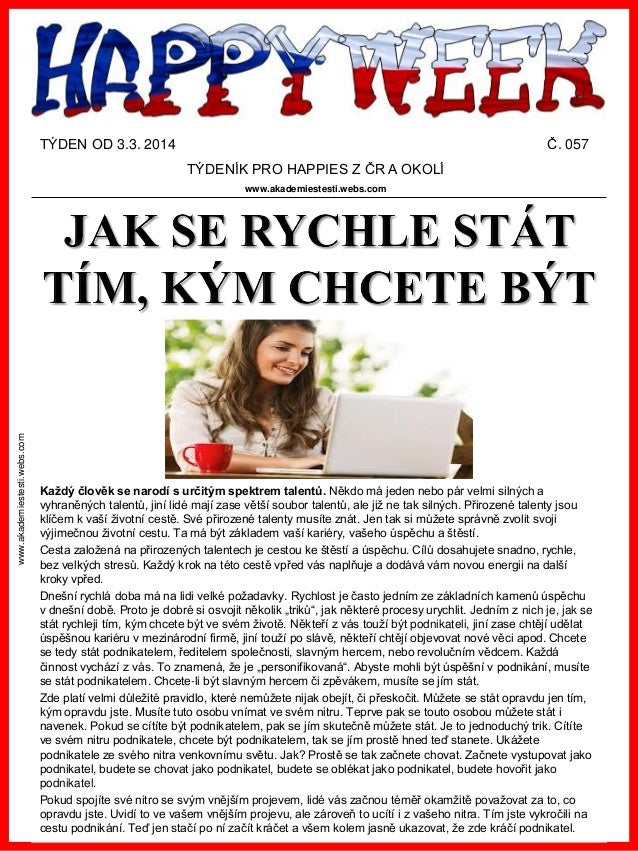 TÝDEN OD 3.3. 2014  Č. 057 TÝDENÍK PRO HAPPIES Z ČR A OKOLÍ  www.akademiestesti.webs.com  www.akademiestesti.webs.com  Kaž...