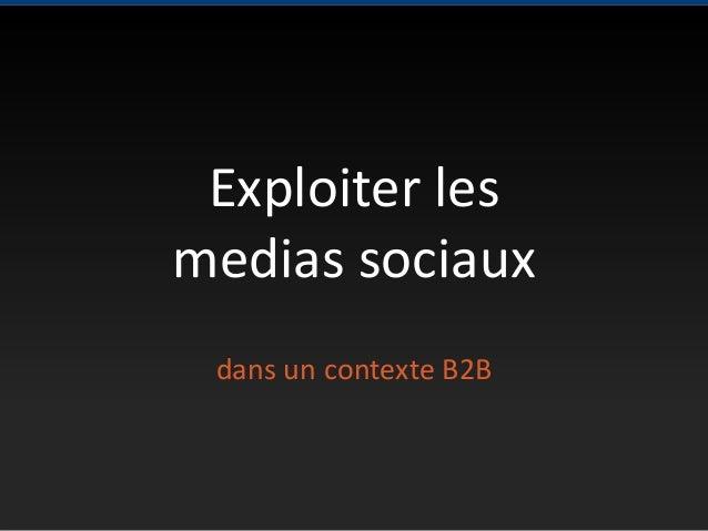 Exploiter les medias sociaux dans un contexte B2B