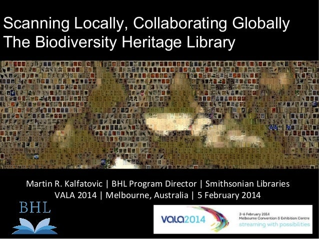 Scanning Locally, Collaborating Globally The Biodiversity Heritage Library  Martin R. Kalfatovic | BHL Program Director | ...