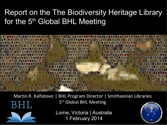 Report on the The Biodiversity Heritage Library for the 5th Global BHL Meeting  Martin R. Kalfatovic | BHL Program Directo...