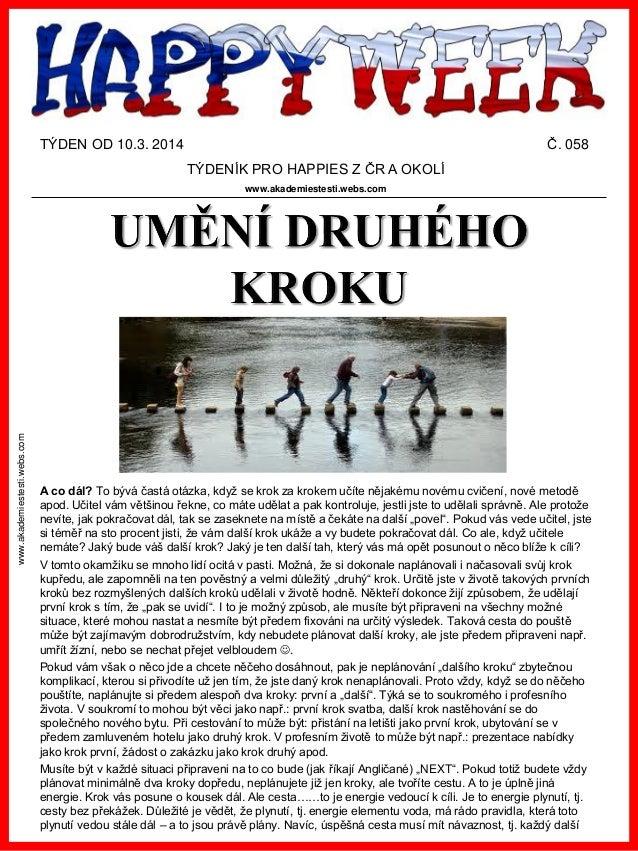 www.akademiestesti.webs.com TÝDEN OD 10.3. 2014 Č. 058 TÝDENÍK PRO HAPPIES Z ČR A OKOLÍ www.akademiestesti.webs.com A co d...