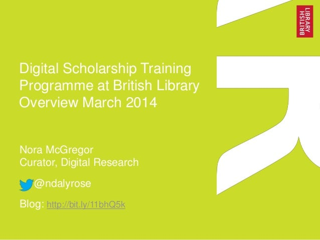 Digital Scholarship Training Programme at British Library Overview March 2014 Nora McGregor Curator, Digital Research @nda...