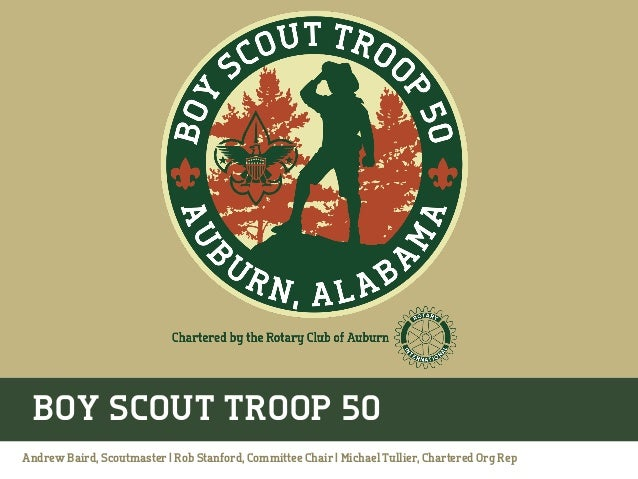 BOY SCOUT TROOP 50 Andrew Baird, Scoutmaster | Rob Stanford, Committee Chair | Michael Tullier, Chartered Org Rep