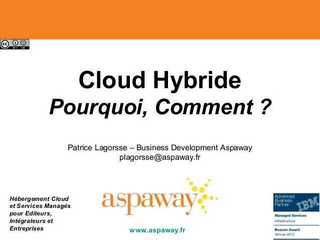 Hébergement Cloud et Services Managés pour Editeurs, Intégrateurs et Entreprises Cloud Hybride Pourquoi, Comment ? Patrice...