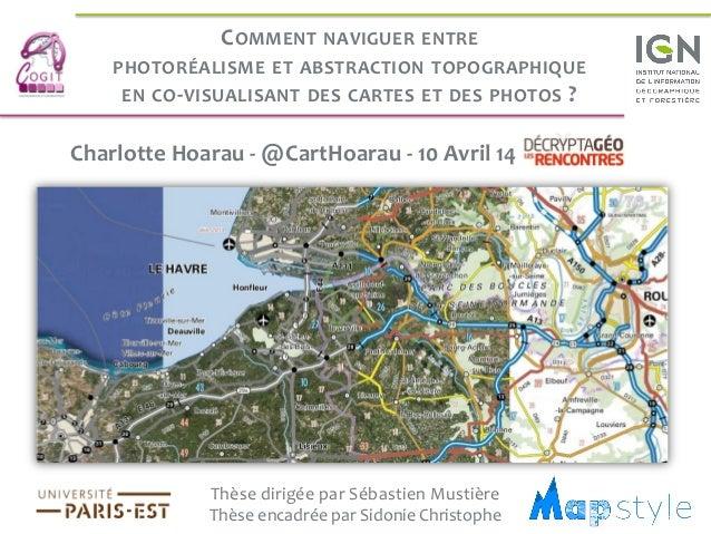 Thèse dirigée par Sébastien Mustière Thèse encadrée par Sidonie Christophe Charlotte Hoarau - @CartHoarau - 10 Avril 14 CO...