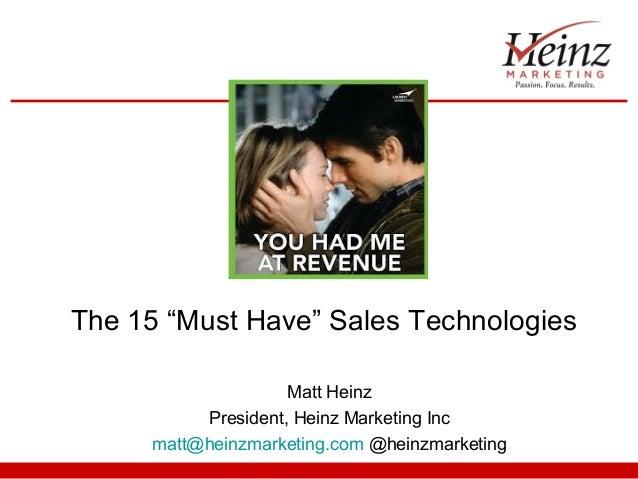 "The 15 ""Must Have"" Sales Technologies Matt Heinz President, Heinz Marketing Inc matt@heinzmarketing.com @heinzmarketing"