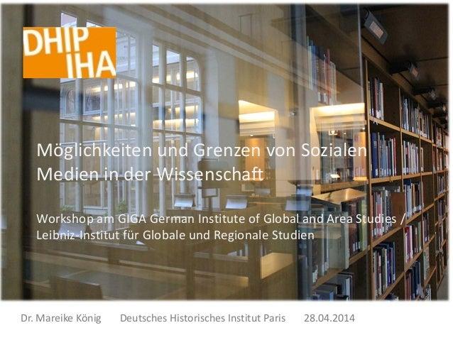 Dr. Mareike König Deutsches Historisches Institut Paris 28.04.2014 Möglichkeiten und Grenzen von Sozialen Medien in der Wi...