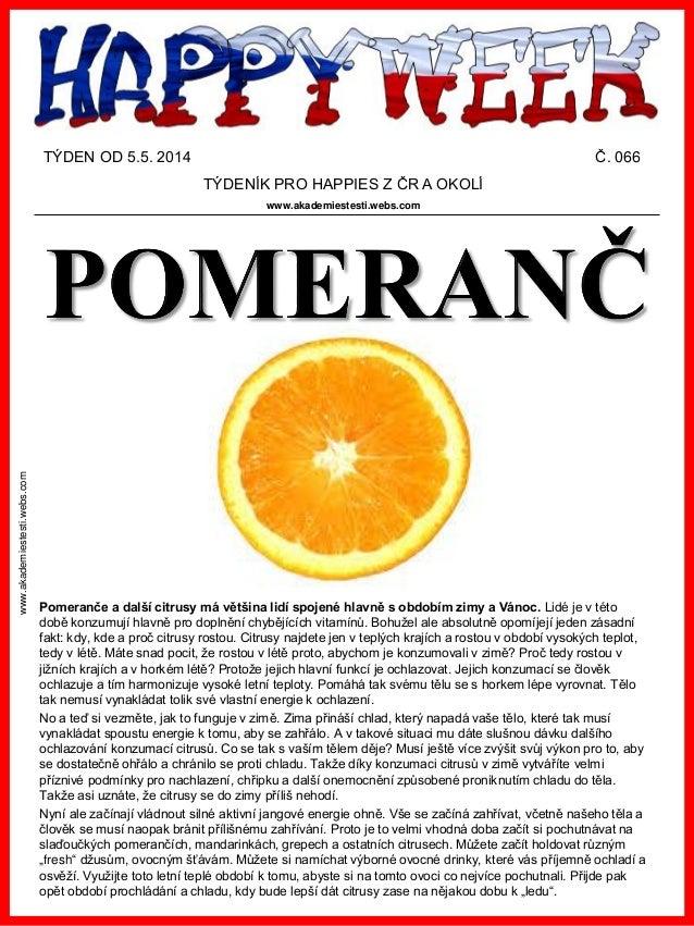 www.akademiestesti.webs.com TÝDEN OD 5.5. 2014 Č. 066 TÝDENÍK PRO HAPPIES Z ČR A OKOLÍ www.akademiestesti.webs.com Pomeran...