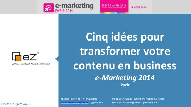 #EMP2014 @eZSystems Cinq idées pour transformer votre contenu en business e-Marketing 2014 Paris Nicolas Pastorino - VP Ma...