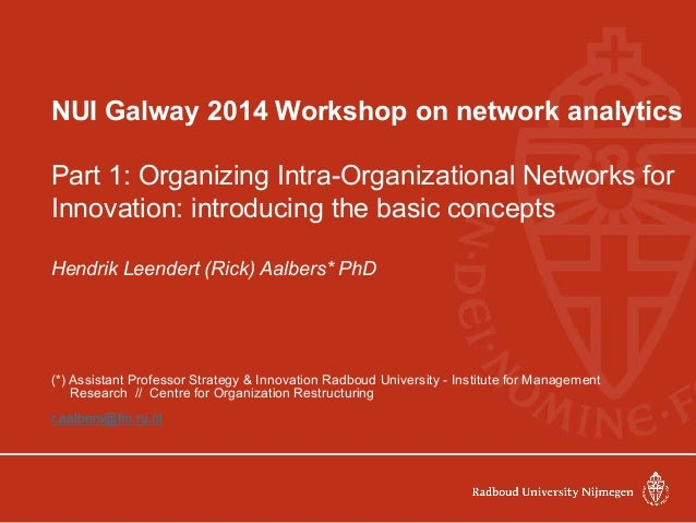 NUI Galway 2014 Workshop on network analytics Part 1: Organizing Intra-Organizational Networks for Innovation: introducing...
