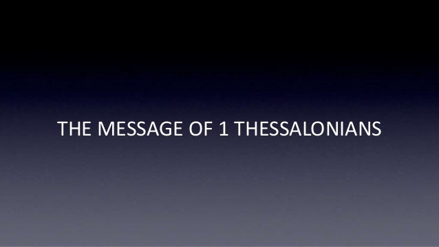 THE MESSAGE OF 1 THESSALONIANS