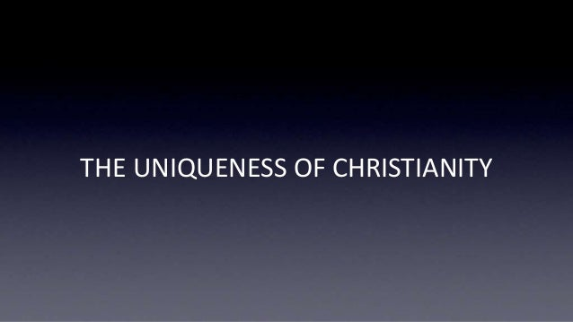 THE UNIQUENESS OF CHRISTIANITY