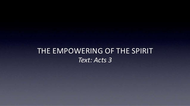 THE EMPOWERING OF THE SPIRIT Text: Acts 3