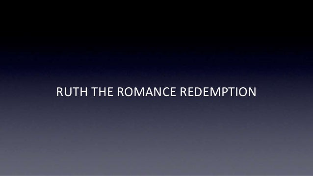 Ruth, The Romance Redemption