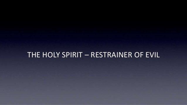THE HOLY SPIRIT – RESTRAINER OF EVIL