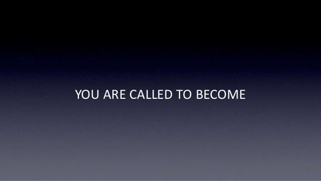 YOU ARE CALLED TO BECOME