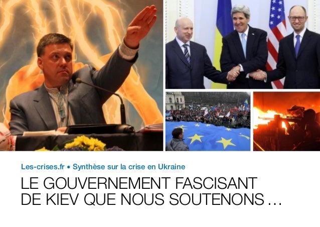 Les-crises.fr • Synthèse sur la crise en Ukraine LE GOUVERNEMENT FASCISANT DE KIEV QUE NOUS SOUTENONS…
