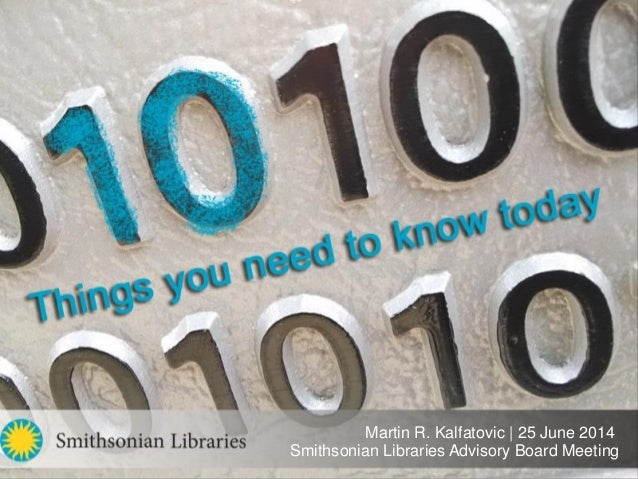 Martin R. Kalfatovic | 25 June 2014 Smithsonian Libraries Advisory Board Meeting