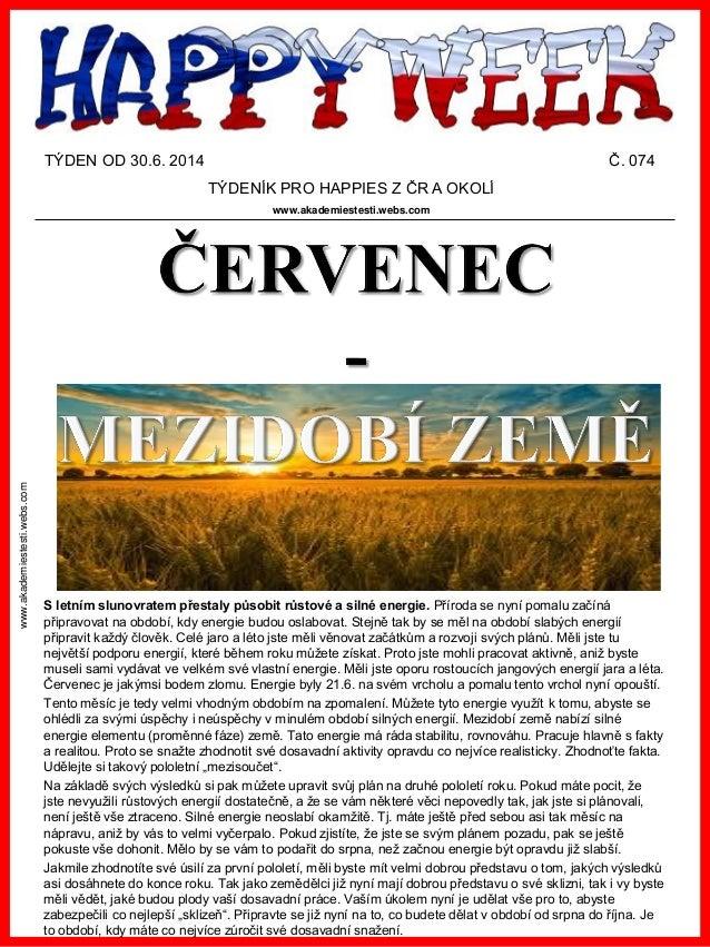 www.akademiestesti.webs.com TÝDEN OD 30.6. 2014 Č. 074 TÝDENÍK PRO HAPPIES Z ČR A OKOLÍ www.akademiestesti.webs.com S letn...