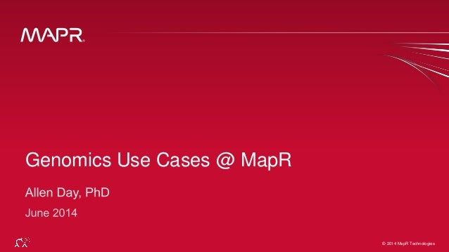 © 2014 MapR Technologies 1© 2014 MapR Technologies Genomics Use Cases @ MapR