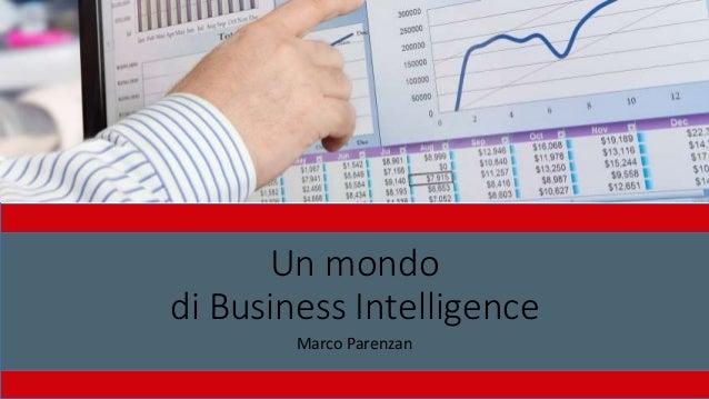 Un mondo di Business Intelligence Marco Parenzan