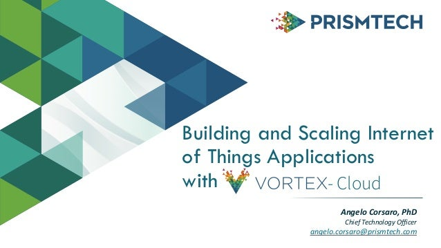 Building and Scaling Internet of Things Applications with Vortex Cloud