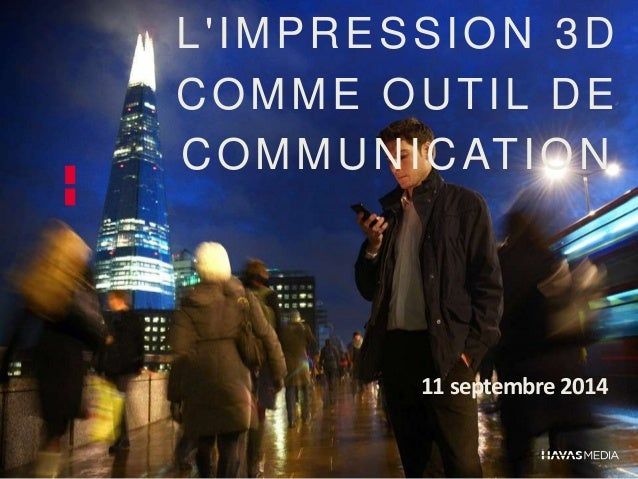 L' IMPRESSION 3D  COMME OUTIL DE  COMMUNICATION  11 septembre 2014