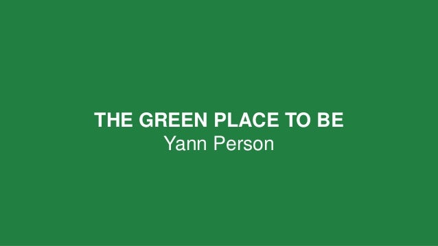 THE GREEN PLACE TO BE  Yann Person