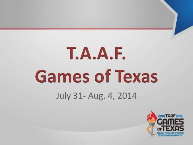 T.A.A.F. Games of Texas July 31- Aug. 4, 2014