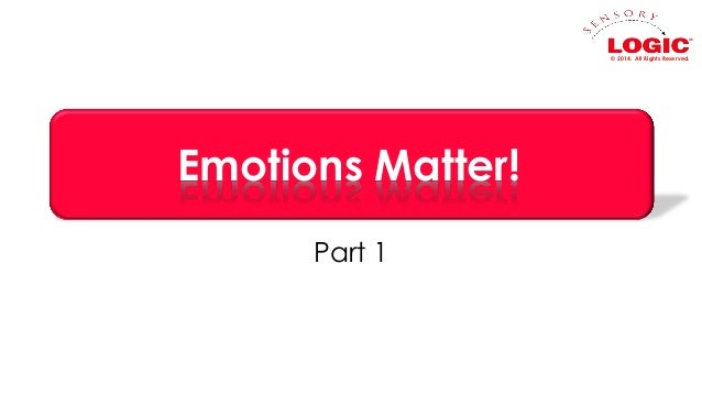 © 2014. All Rights Reserved.  Emotions Matter! Part 1