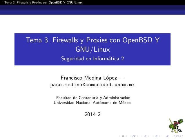 Tema 3. Firewalls y Proxies con OpenBSD Y GNU/Linux Tema 3. Firewalls y Proxies con OpenBSD Y GNU/Linux Seguridad en Infor...