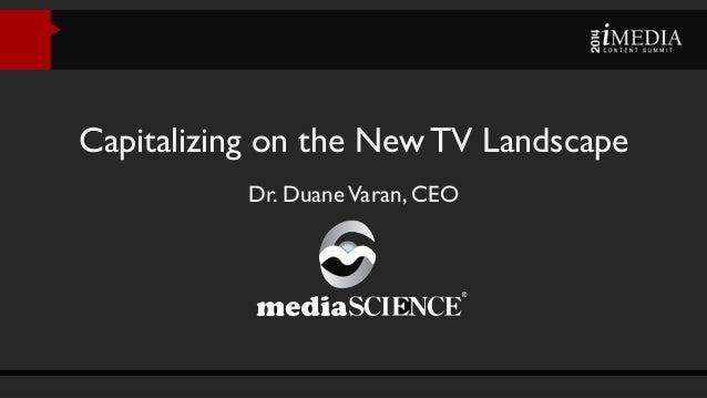 Capitalizing on the New TV Landscape Dr. Duane Varan, CEO