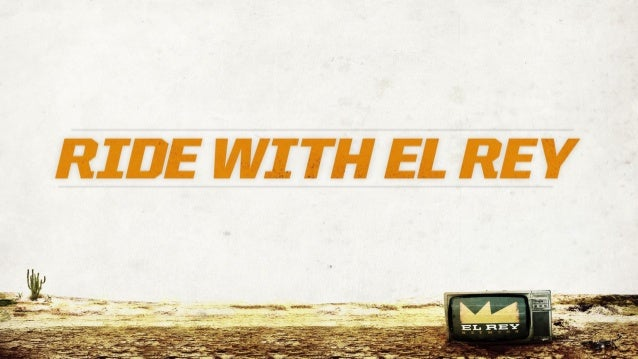 BRAND PROMISE EL REY UNITES REBELS, FANS AND AFICIONADOS THROUGH A LIFESTYLE POWERED BY BADASS CONTENT. FUCK YEAH.