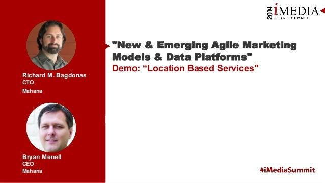 "Mahana Mahana Richard M. Bagdonas CTO Bryan Menell CEO ""New & Emerging Agile Marketing Models & Data Platforms"" Demo: ""Loc..."