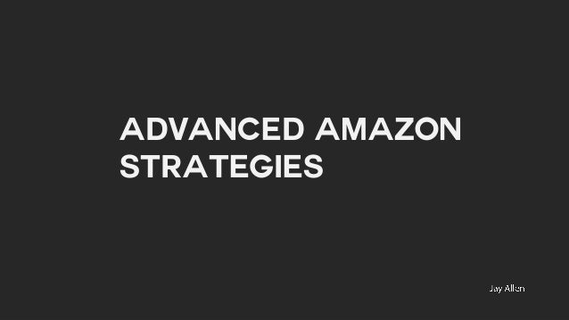"""Advanced Amazon Strategies"""
