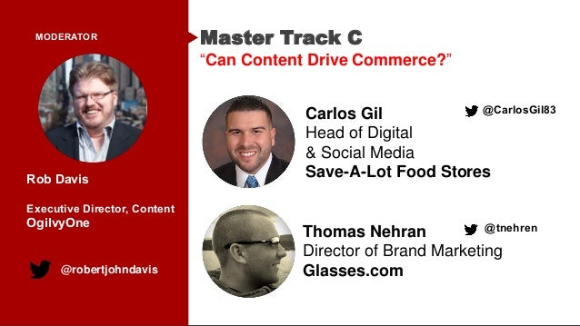 """MODERATOR Carlos Gil Head of Digital & Social Media Save-A-Lot Food Stores Master Track C """"Can Content Drive Commerce?"""" Th..."""
